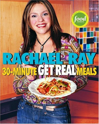 Rachael Ray's 30-Minute Get Real Meals: Eat Healthy Without Going to Extremes 9781400082537