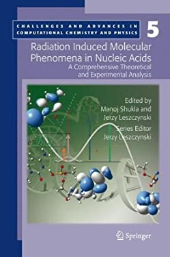 Radiation Induced Molecular Phenomena in Nucleic Acids: A Comprehensive Theoretical and Experimental Analysis
