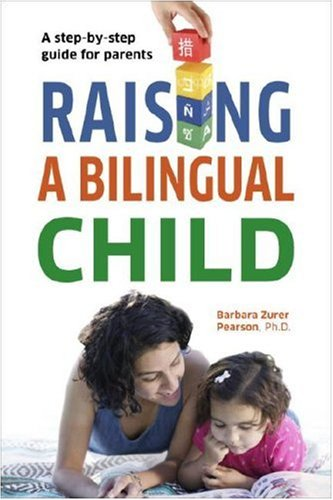 Raising a Bilingual Child: A Step-By-Step Guide for Parents 9781400023349