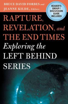 Rapture, Revelation, and the End Times: Exploring the Left Behind Series 9781403965257