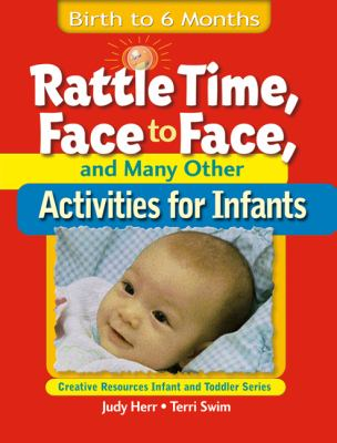 Rattle Time, Face to Face, and Many Other Activities for Infants: Birth to 6 Months 9781401818326