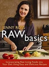 Raw Basics: Incorporating Raw Living Foods Into Your Diet Using Easy and Delicious Recipes 11671388