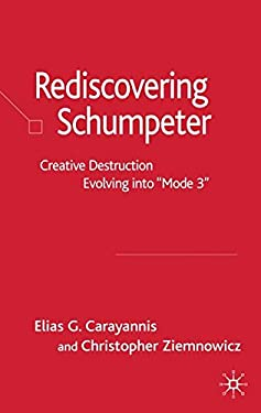 Re-Discovering Schumpeter: Creative Destruction Evolving Into 'Mode 3' 9781403942418