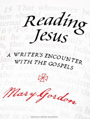 Reading Jesus: A Writer's Encounter with the Gospels 9781400165018