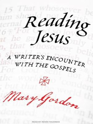 Reading Jesus: A Writer's Encounter with the Gospels 9781400145010