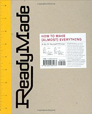 Readymade: How to Make [Almost] Everything: A Do-It-Yourself Primer 9781400081073