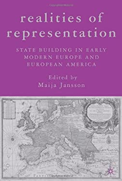 Realities of Representation: State Building in Early Modern Europe and European America 9781403975348