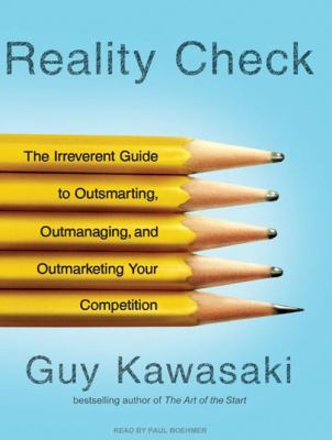 Reality Check: The Irreverent Guide to Outsmarting, Outmanaging, and Outmarketing Your Competition 9781400110643