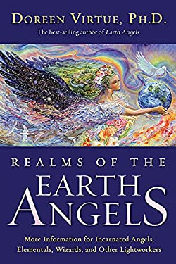 Realms of the Earth Angels: More Information for Incarnated Angels, Elementals, Wizards, and Other Lightworkers 9781401917180