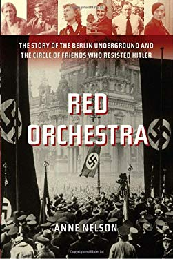 Red Orchestra: The Story of the Berlin Underground and the Circle of Friends Who Resisted Hitler 9781400060009