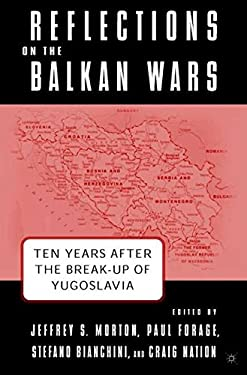 Reflections on the Balkan Wars: Ten Years After the Break-Up of Yugoslavia 9781403963321