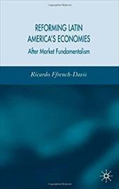 Reforming Latin America's Economies: After Market Fundamentalism