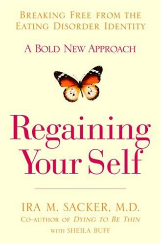 Regaining Your Self: Breaking Free from the Eating Disorder Indenty: A Bold New Approach 9781401303051