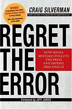 Regret the Error: How Media Mistakes Pollute the Press and Imperil Free Speech 9781402765643