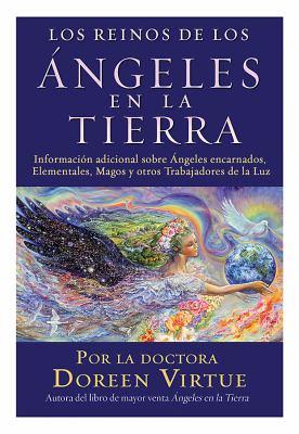 Reinos de los Angeles en la Tierra: Mas Informacion Acerca de Angeles Encarnados, Elementales, Magos y Otros Trabajadores de la Luz 9781401918903