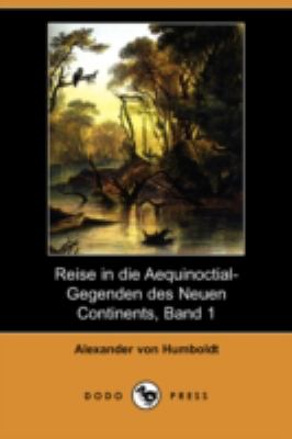 Reise in Die Aequinoctial-Gegenden Des Neuen Continents, Band 1 (Dodo Press) 9781409928331