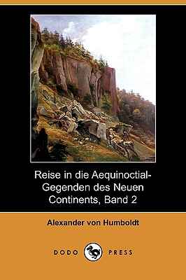 Reise in Die Aequinoctial-Gegenden Des Neuen Continents, Band 2 (Dodo Press) 9781409928348