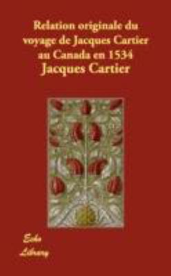 Relation Originale Du Voyage de Jacques Cartier Au Canada En 1534 9781406872705