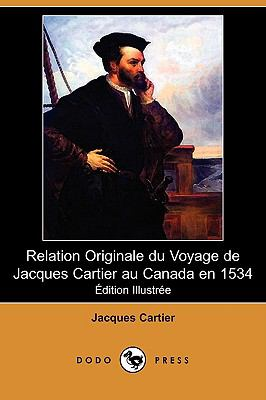 Relation Originale Du Voyage de Jacques Cartier Au Canada En 1534 (Edition Illustree) (Dodo Press) 9781409954422