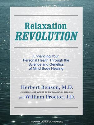 Relaxation Revolution: Enhancing Your Personal Health Through the Science and Genetics of Mind Body Healing 9781400167463