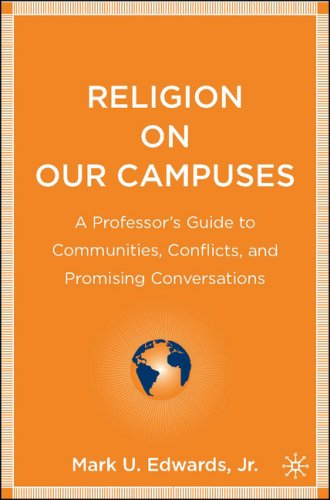 Religion on Our Campuses: A Professor's Guide to Communities, Conflicts, and Promising Conversations 9781403972101