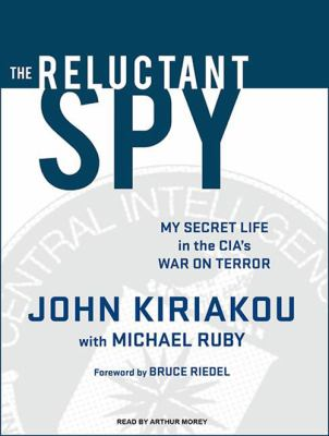 The Reluctant Spy: My Secret Life in the CIA's War on Terror 9781400165988