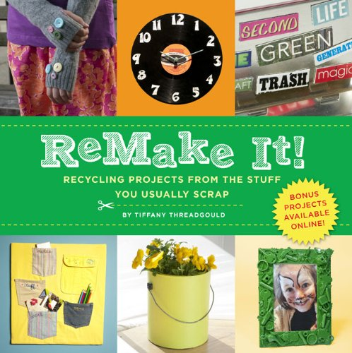 Remake It!: Recycling Projects from the Stuff You Usually Scrap 9781402771941