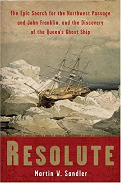 Resolute: The Epic Search for the Northwest Passage and John Franklin, and the Discovery of the Queen's Ghost Ship 9781402758614