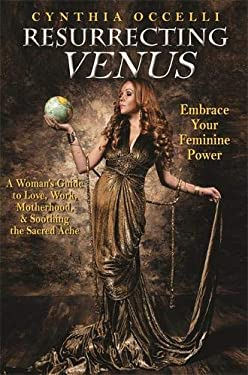 Resurrecting Venus: Embracing Your Feminine Power 9781401940874