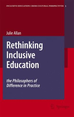 Rethinking Inclusive Education: The Philosophers of Difference in Practice 9781402060922