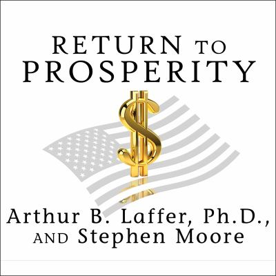 Return to Prosperity: How America Can Regain Its Economic Superpower Status 9781400166176