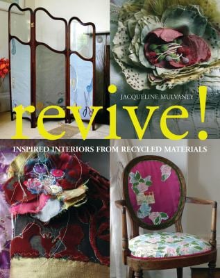 Revive!: Inspired Interiors from Recycled Materials 9781408106273