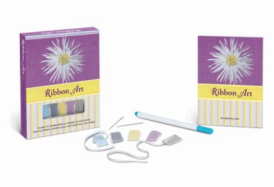 Ribbon Art Book & Kit: Learn to Embroider 10 Projects, Including Silk Flowers, Snowflakes, Butterflies, and More [With 2-Size #24 Chenille Embroidery 9781402766329