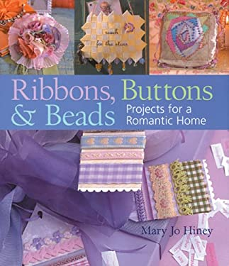 Ribbons, Buttons & Beads: Projects for a Romantic Home 9781402722356