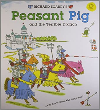 Richard Scarry's Peasant Pig and the Terrible Dragon: With Lowly Worm the Jolly Jester 9781402762956