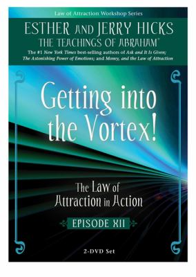 Getting Into the Vortex: The Law of Attraction in Action, Episode XII 9781401926441