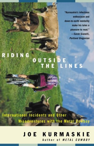 Riding Outside the Lines: International Incidents and Other Misadventures with the Metal Cowboy 9781400047987