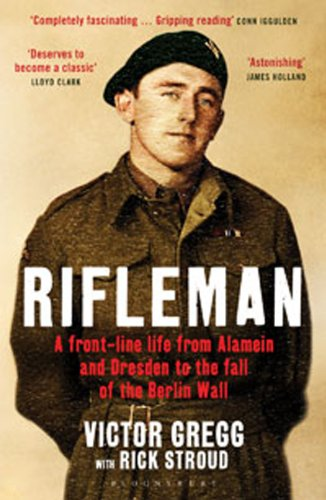 Rifleman: A Front-Line Life from Alamein and Dresden to the Fall of the Berlin Wall 9781408822081