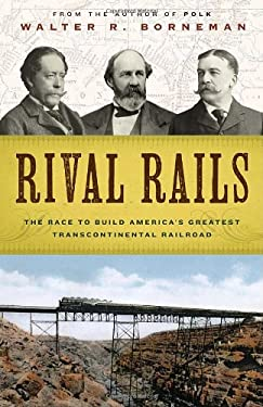 Rival Rails: The Race to Build America's Greatest Transcontinental Railroad 9781400065615