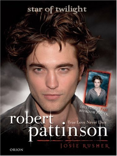 Robert Pattinson: True Love Never Dies [With Poster]
