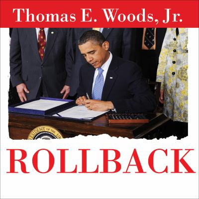 Rollback: Repealing Big Government Before the Coming Fiscal Collapse 9781400119189
