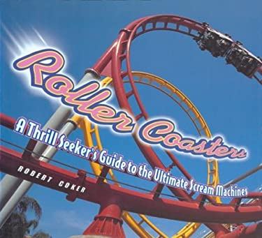 Roller Coasters: A Thrill Seeker's Guide to the Ultimate Scream Machines 9781402713330