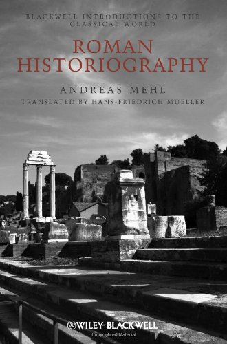 Roman Historiography: An Introduction to Its Basic Aspects and Development 9781405121835