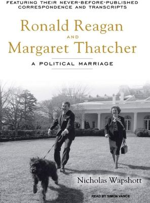 Ronald Reagan and Margaret Thatcher: A Political Marriage 9781400105908