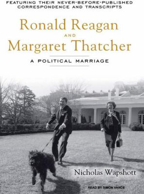Ronald Reagan and Margaret Thatcher: A Political Marriage 9781400155903