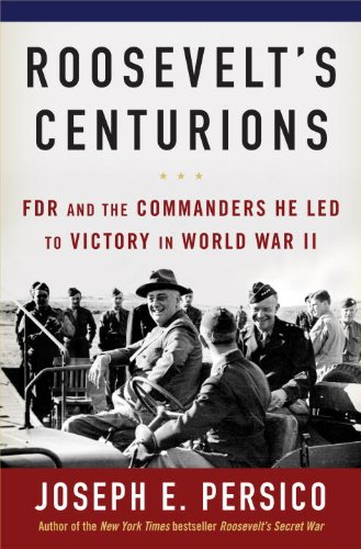 Roosevelt's Centurions: FDR and the Commanders He Led to Victory in World War II 9781400064434