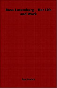 Rosa Luxemburg - Her Life and Work 9781406798081