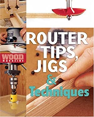 Router Tips, Jigs & Techniques