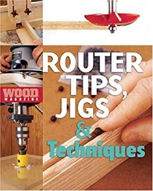 Router Tips, Jigs & Techniques