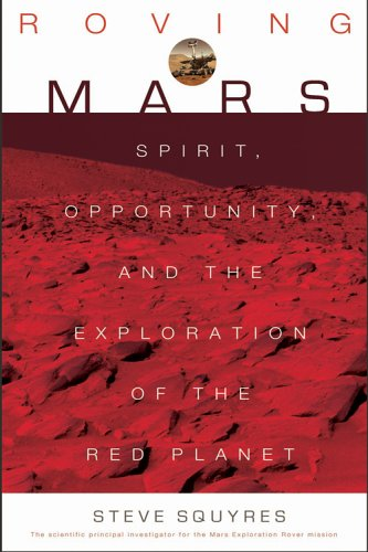 Roving Mars: Spirit, Opportunity, and the Exploration of the Red Planet 9781401301491